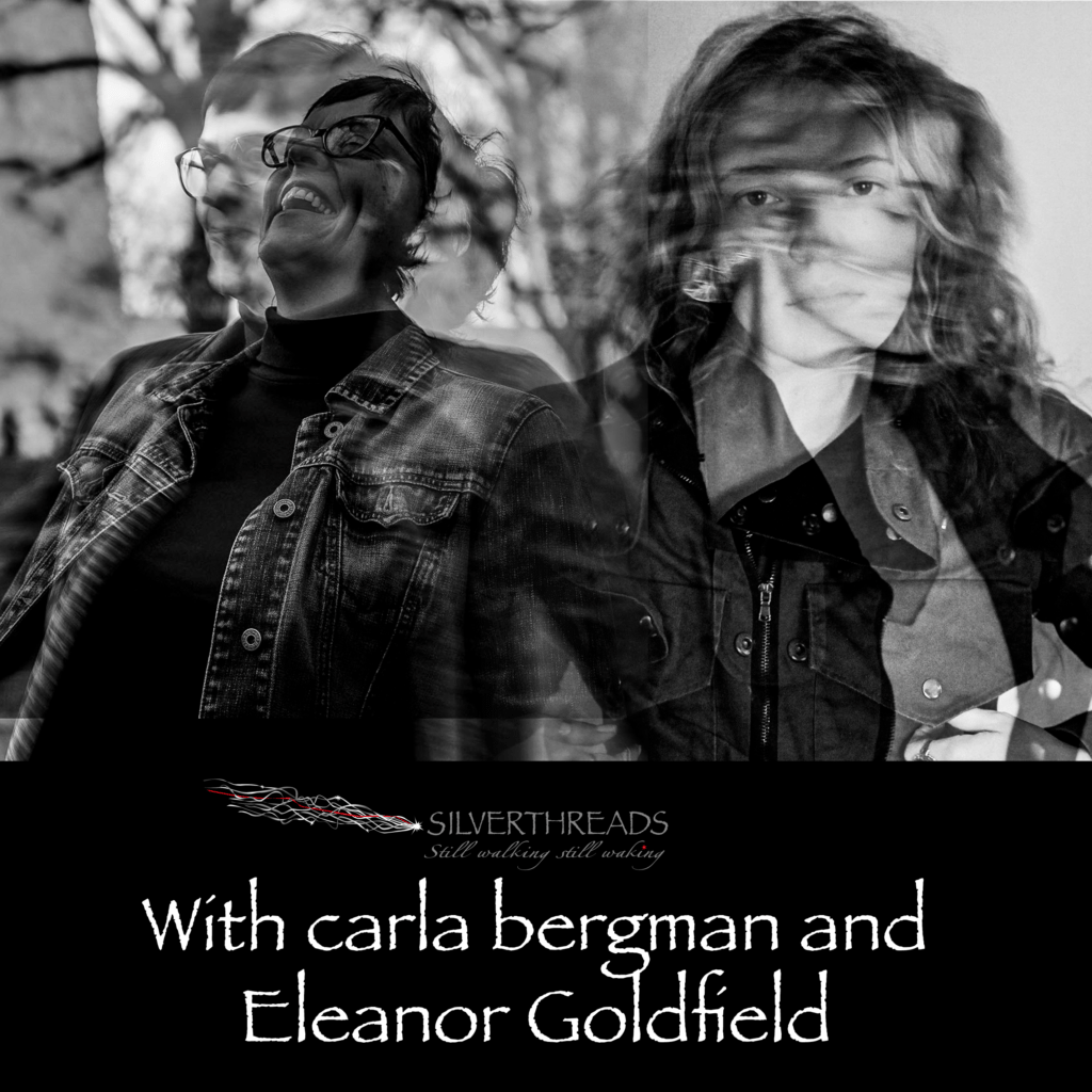 Graphic with two black and white photos of carla and Eleanor, side by side. They are both in motion in the images. At the bottom, there is a logo for Silver Threads and the text: With carla bergman and Eleanor Goldfield